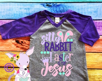 Silly rabbit Easter is for Jesus Kids Easter Shirt Girls Easter Shirt Easter Sunday Shirt Raglan Easter Bunny Picture Shirt Custom Easter
