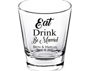 Wedding Shot Glasses - Wedding Favors - Party Favors - Eat Drink Be Married- Gift for Bride- Bachelorette Party - Custom Shot Glasses