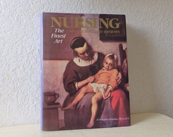 NURSING, The Finest Art, Illustrated History. Coffee-Table Size Book, Hardcover with Dust Jacket, 1985.