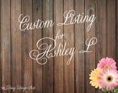 Custom Listing for Ashley L