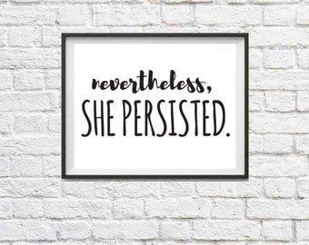 NEVERTHELESS SHE PERSISTED Instant Download Print