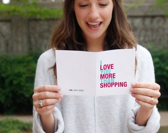 Valentines Day Card, Love Card, Best Friend Birthday Card, I Love You More Than Shopping, A2 Size Greeting Card