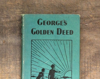 Vintage book George's Golden Deed by Spencer Deane, vintage 1930s book.