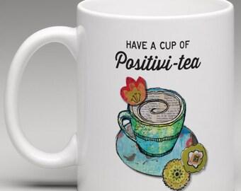 Positivity, Positivitea, Positivi-tea, Positive Saying, Happy Tea, Positivi-tea Mug, be positive, good eneregy