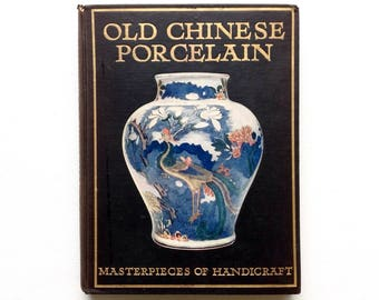 Old Chinese Porcelain. Masterpieces of Handicraft ~ Egan Mew - Beautifully illustrated [1909]