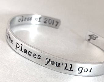 Graduation Gift Bracelet - Oh The Places You'll Go - Hand Stamped Cuff in Aluminum, Golden Brass or Sterling Silver  - customizable