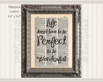 Life Doesnt Have To Be Perfect To Be Wonderful Vintage Upcycled Dictionary Art Print Book Art Print Recycled Empowered Optimism