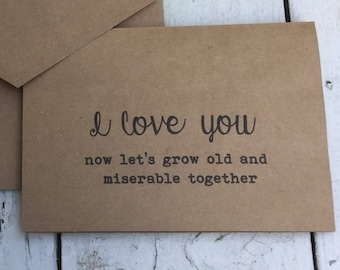 I love you, old and miserable, Funny cards, naughty cards, inappropriate humor, witty cards, sarcastic cards, for him, for her, funny love