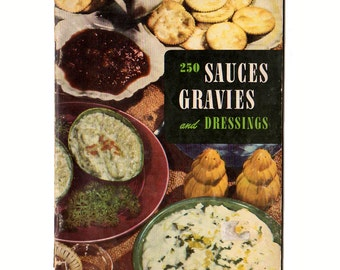Vintage 1950 Cookbook 250 Sauces Gravies and Dressings Recipe Book Culinary Arts Institute