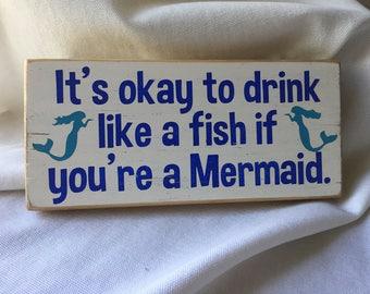 Mermaid Sign, It's okay to drink like a fish if you're a Mermaid, Funny Bar Sign, Beach Sign, Tiki Bar Sign, Mermaid Shelfsitter