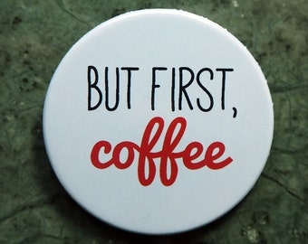 Pinback Button, But first, coffee, 1,5 Inch Badge, fun, whimsical, blue, red