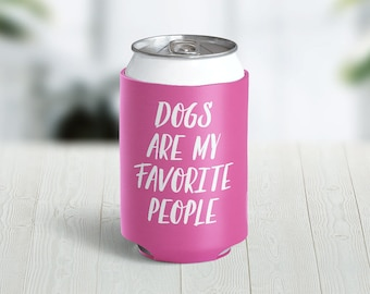 Dogs Are My Favorite People // Choose Your Color // Custom Neoprene Can Hugger