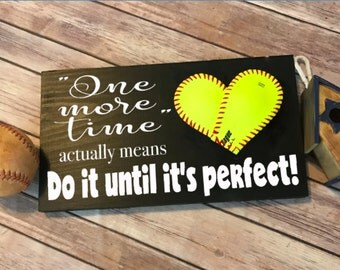 One more time actually means DO it UNTIL is PERFECTBaseball/Softball Sign Decor, Inspirational Quote, Baseball Heart Yellow Softball,