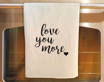 LOVE YOU MORE: Flour Sack Tea Towel - Kitchen Towel