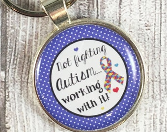 Autism key chain - Autism awareness - Not fighting Autism - Working with it - ABA therapy gift - Autism mom - Autism dad - Autism walk