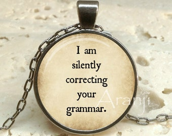 I am silently correcting your grammar art pendant, grammar pendant, grammar jewelry, gift for teacher, grammar neckace, Pendant #QT123GM