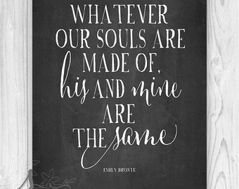 Whatever Our Souls Are Made of His and Mine Are The Same Emily Bronte Quote, Chalkboard Wedding, Anniversery gift, Wall decor - Art Print