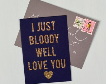 Valentine's Glitter Card 'I Just Bloody Well Love You' - Navy & Gold - Simple and Fun Handmade Card