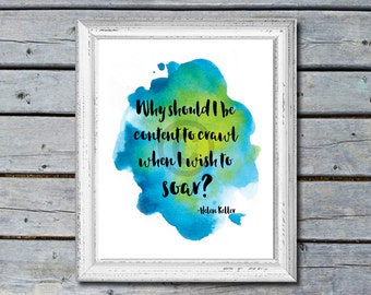 Helen Keller inspirational quote - Why should I be content to crawl when I wish to soar? 8x10 print INSTANT download