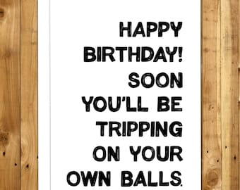 Funny Birthday Card For Men. Card For Him. Rude Birthday Card. Sarcastic Birthday. Soon you'll be tripping on your own balls 051