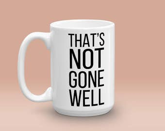 That's Not Gone Well - Jeremy Clarkson Top Gear - 15 oz Ceramic Mug Gift Cheers TV Quote Funny Humor Breakfast Tea
