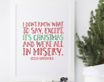 I don't know what to say except It's Christmas and we're all in misery - Ellen Griswold - Christmas Vacation Quote - Christmas print