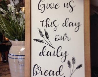 Give us this day our daily bread | Hand Painted Wood Sign | Matthew 6:11 | dining room wall art