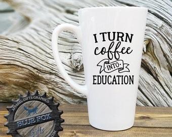 Teacher mug gift,I turn coffee into education,professor gift,future teacher mug,teacher mug,education mug,funny teacher mug,LAT_131