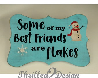 Some of my Best Friends are Flakes - Home Decor, Painted, Rustic, Christmas, Winter