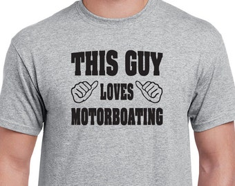 This Guy Loves Motorboating tee. Funny, suggestive boating T-shirt.