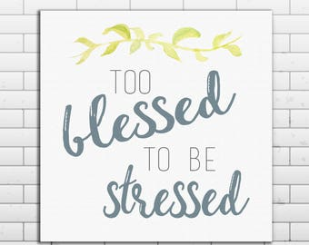 Too Blessed To Be Stressed, Custom Quote Canvas Print, Home Decor, Custom Quotes on Canvas, Gallery Wall Decor, Poster Print, Modern Design