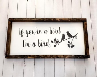 If you're a bird I'm a bird