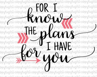 For I know the plans I have for you Jeremiah 29:11 - SVG- cut file- bible verse- silhouette- cameo- cricut- scripture