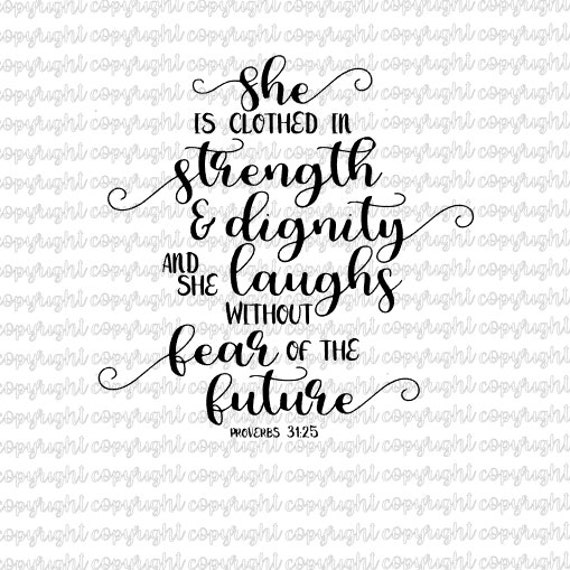 She Is A Woman Of Strength And Dignity: She Is Clothed In Strength And Dignity And She Laughs Without