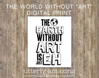 The earth without art is just 'EH' Typography Digital Print