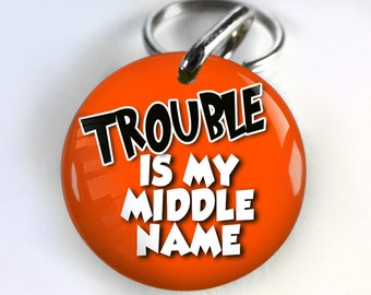 Funny Dog ID Tag Pet id tags Unique pet tags Personalized Trouble Is My Middle Name