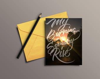 My Burning Sun will sunday Rise (Custom Hand lettered Greeting Card)