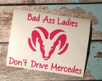 Dodge Decal-Bad Ass Ladies Don't Drive Mercedes! Car Decal-Multiple Sizes