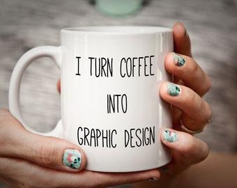 Graphic Designer Gift Latte Mug Gift for Designer Gift I Turn Coffee Into GRAPHIC DESIGN mug for graphic design student art student