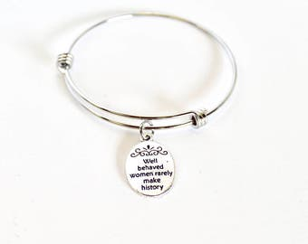 Well Behaved Women Rarely Make History Expanding Bangle Charm Bracelet, Gift For Her, Girlfriend Gift, Wife Jewelry Gift, Gift For Wife