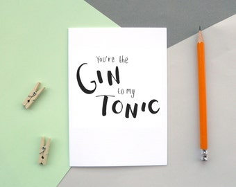You're the Gin to my Tonic | Valentine's Day Card | Just Because