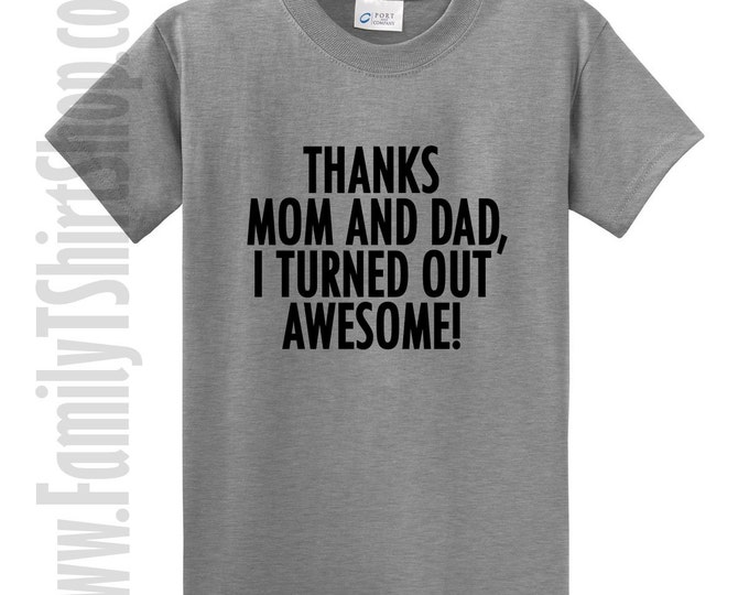 Thanks Mom And Dad, I Turned Out Awesome T-shirt