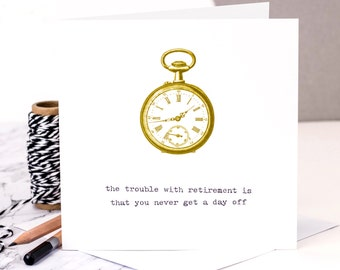 Funny Retirement Card; 'You Never Get A Day Off'; You're Retiring Card; Retired Card; GC272