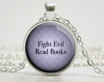 Fight Evil Read Books - Reader - Quote Necklace - Book Lover -  (B6991)