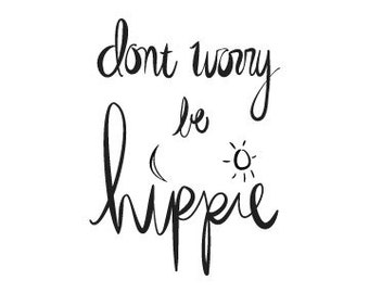 Typography Print, Don't Worry Be Happy, Hippie, Inspirational, Bohemian Art