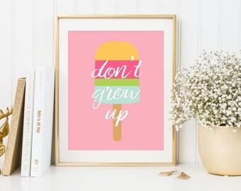 Dont Grow Up Print, nursery print, children room print, cute print, popsicle print, typography print, motivational print, inspirational art