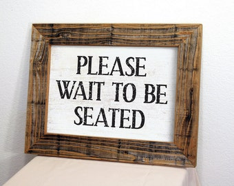 Please Wait to be Seated Sign with Reclaimed Wood Frame. Restaurant Sign. Restaurant Decor. Rustic Restaurant Sign. Rustic Signs. 12x16