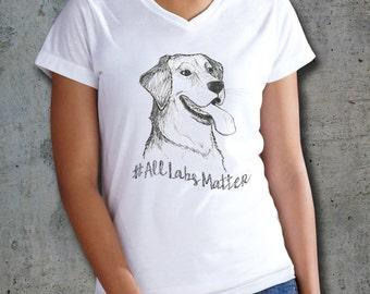 Black Labs Matter, All Labs Matter, Dog shirt, Womens Vneck, Animal shirt, Women Shirt, Ladies T Shirt, Labrador Retriever, Dog mom