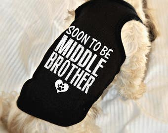 Soon to be Middle Brother Dog Shirt. Small Pet Clothes. Gift for Expecting Mother. New Baby Reveal Idea.