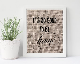 It's So Good To Be Home Sign, Good To Be Home Burlap Print or Printable, Home Print, Home Quote Print, Home Wall Art, Home Quote Signs, Home